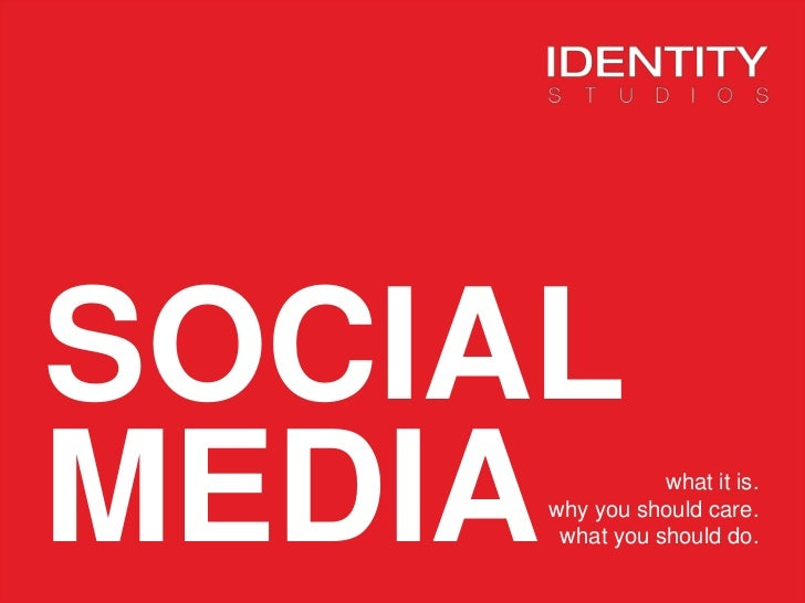SOCIAL MEDIA<br />what it is.<br />why you should care.what you should do.<br />
