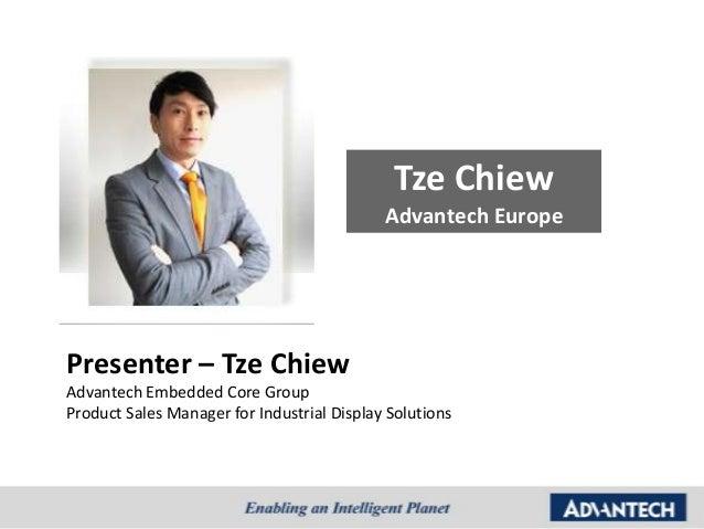 Tze Chiew                                            Advantech EuropePresenter – Tze ChiewAdvantech Embedded Core GroupPro...