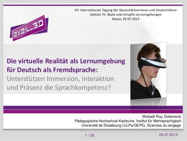 29.07.2013 XV. Internationale Tagung der Deutschlehrerinnen und Deutschlehrer 1 / 28 Die virtuelle Realität als Lernumgebu...