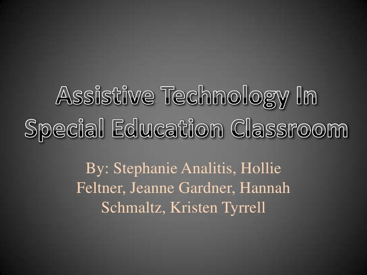 By: Stephanie Analitis, Hollie Feltner, Jeanne Gardner, Hannah Schmaltz, Kristen Tyrrell<br />Assistive Technology In Spec...