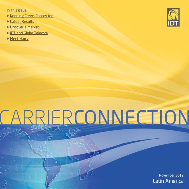 In this issue:u Keeping Crews Connectedu Latest Resultsu Uncover a Marketu IDT and Globe Telecomu Meet HarryCARRIERCONNECT...