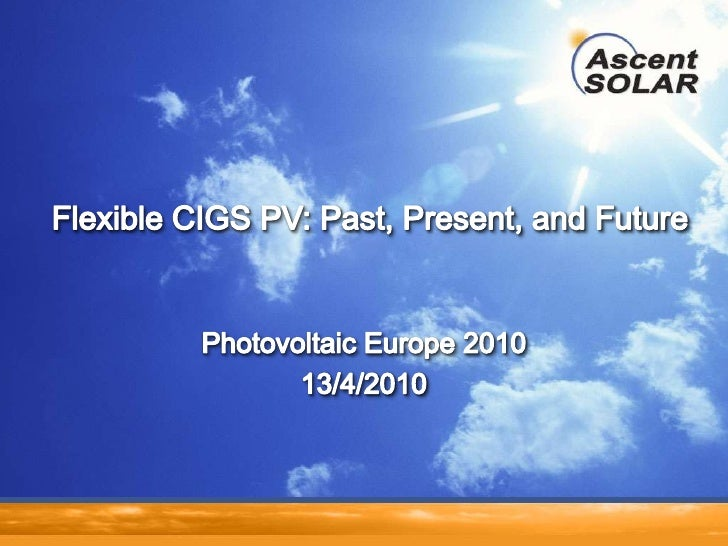 Photovoltaic Europe 2010<br />13/4/2010<br />Flexible CIGS PV: Past, Present, and Future<br />