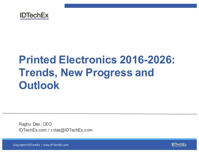 Copyright © IDTechEx |  www.IDTechEx.com Printed Electronics 2016-2026:  Trends, New Progress and  Outlook Rag...