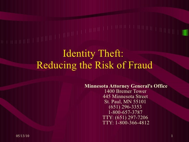 Identity Theft:  Reducing the Risk of Fraud Minnesota Attorney General's Office 1400 Bremer Tower  445 Minnesota Street  S...