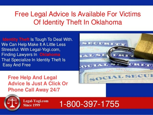 Free Legal Advice Is Available For Victims Of Identity Theft In Oklahoma Identity Theft Is Tough To Deal With. We Can Help...