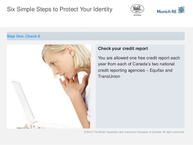 Six Simple Steps to Protect Your IdentityStep One: Check It                                        Check your credit repor...