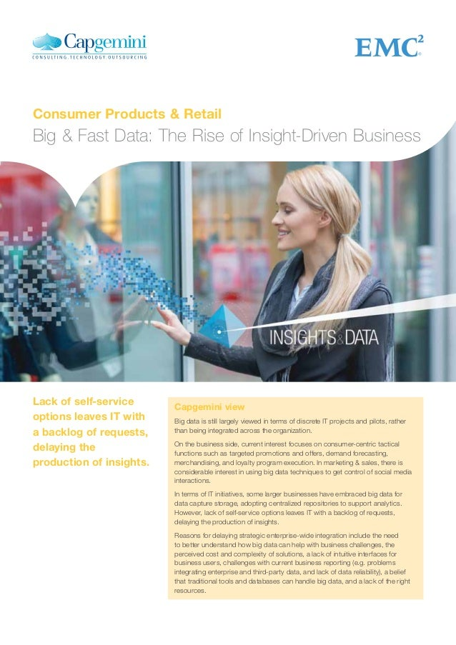 Consumer Products & Retail Big & Fast Data: The Rise of Insight-Driven Business Capgemini view Big data is still largely v...