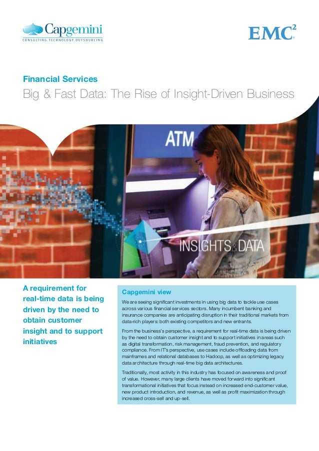 Financial Services Big & Fast Data: The Rise of Insight-Driven Business Capgemini view We are seeing significant investmen...