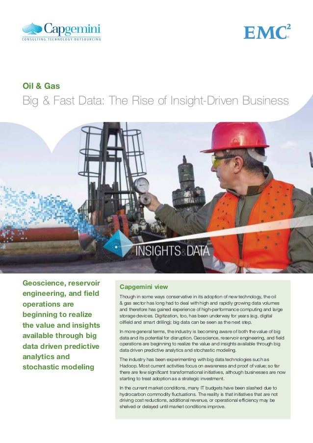 Oil & Gas Big & Fast Data: The Rise of Insight-Driven Business Capgemini view Though in some ways conservative in its adop...