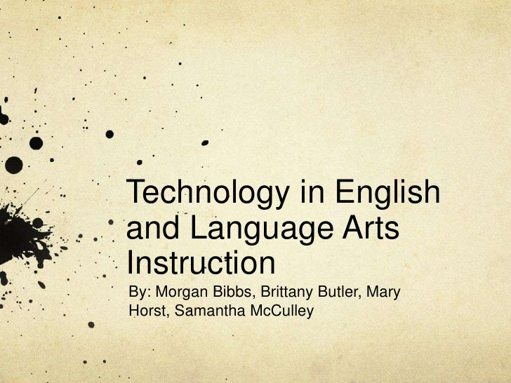 Technology in English and Language Arts Instruction<br />By: Morgan Bibbs, Brittany Butler, Mary Horst, Samantha McCulley<...