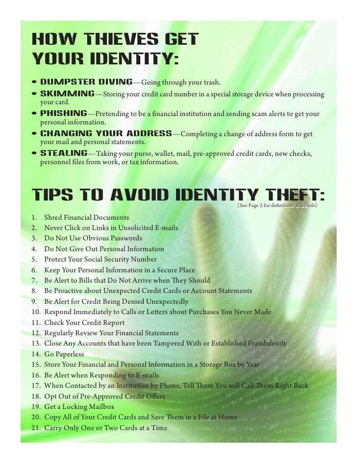 HOW THIEVES GET YOUR IDENTITY: • Dumpster Diving—Going through your trash. • Skimming—Storing your credit card number in a...