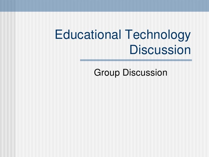 Educational Technology Discussion Group Discussion