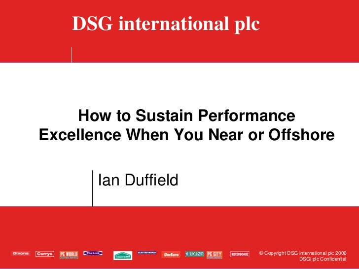 DSG international plc    How to Sustain PerformanceExcellence When You Near or Offshore       Ian Duffield                ...