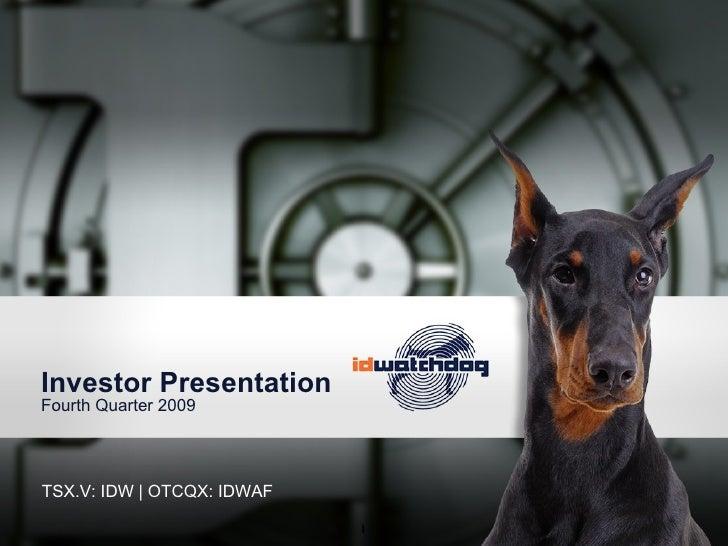 Investor Presentation Fourth Quarter 2009 <ul><li>TSX.V: IDW   OTCQX: IDWAF </li></ul>