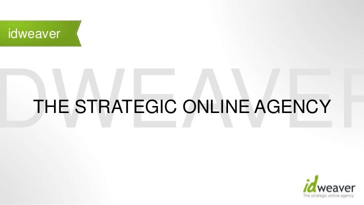 IDWEAVER<br />THE STRATEGIC ONLINE AGENCY<br />idweaver<br />