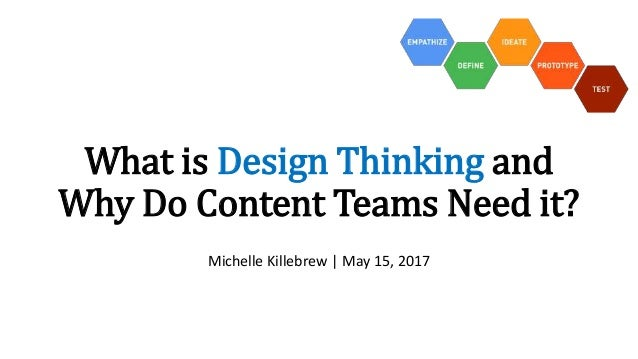 What is Design Thinking and Why Do Content Teams Need it? Michelle Killebrew | May 15, 2017