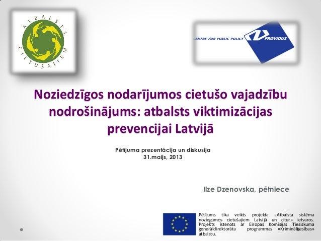 Noziedzīgos nodarījumos cietušo vajadzībunodrošinājums: atbalsts viktimizācijasprevencijai LatvijāIlze Dzenovska, pētniece...