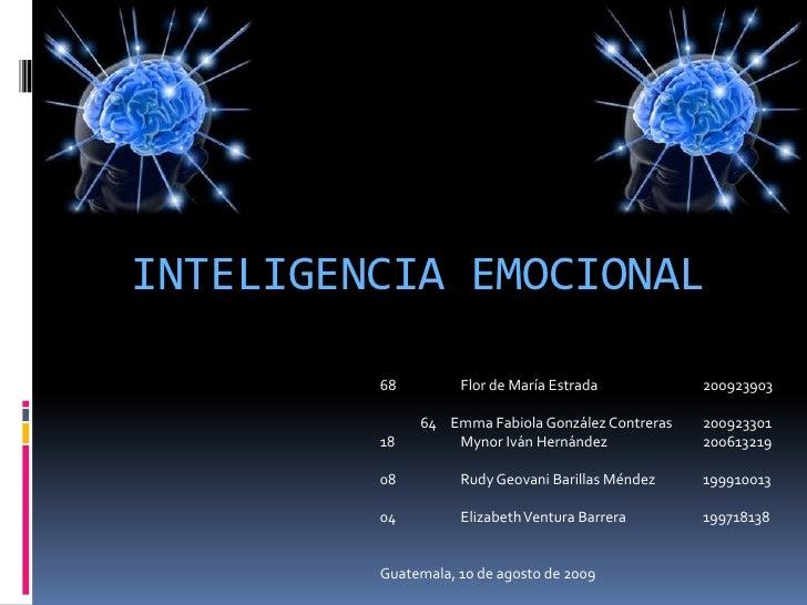 INTELIGENCIA EMOCIONAL<br />68Flor de María Estrada200923903<br /><br />Emma Fabiola González Contreras200923301<br />...
