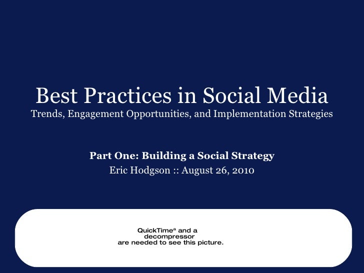 Best Practices in Social Media Trends, Engagement Opportunities, and Implementation Strategies Part One: Building a Social...