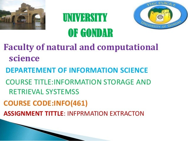 UNIVERSITY OF GONDAR Faculty of natural and computational science DEPARTEMENT OF INFORMATION SCIENCE COURSE TITLE:INFORMAT...