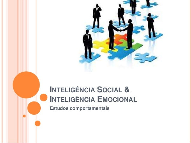 INTELIGÊNCIA SOCIAL & INTELIGÊNCIA EMOCIONAL Estudos comportamentais