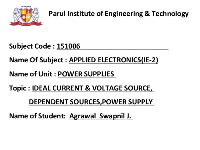 Parul Institute of Engineering & Technology Subject Code : 151006 Name Of Subject : APPLIED ELECTRONICS(IE-2) Name of Unit...