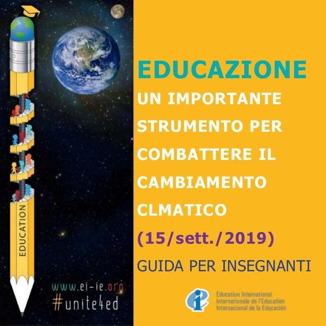 EDUCAZIONE UN IMPORTANTE STRUMENTO PER COMBATTERE IL CAMBIAMENTO CLMATICO (15/sett./2019) GUIDA PER INSEGNANTI