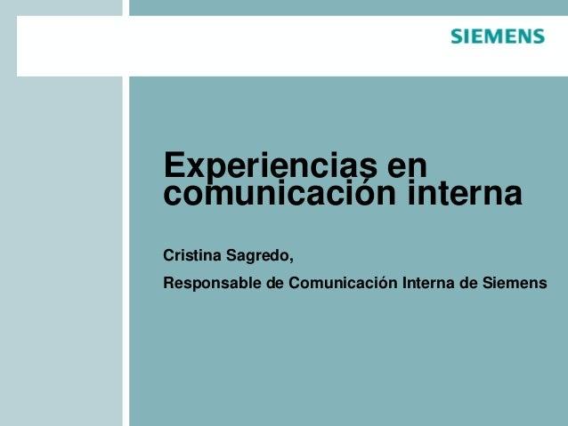 Experiencias en comunicación interna Cristina Sagredo, Responsable de Comunicación Interna de Siemens