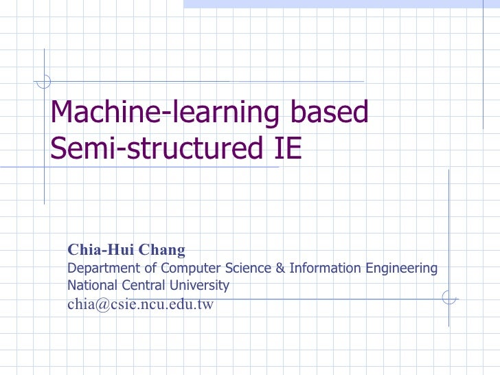 Machine-learning based Semi-structured IE  Chia-Hui Chang   Department of Computer Science & Information Engineering Natio...