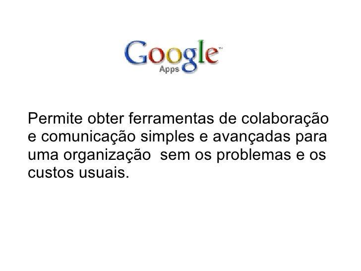 <ul><li>Permite obter ferramentas de colaboração e comunicação simples e avançadas para uma organização  sem os problemas ...