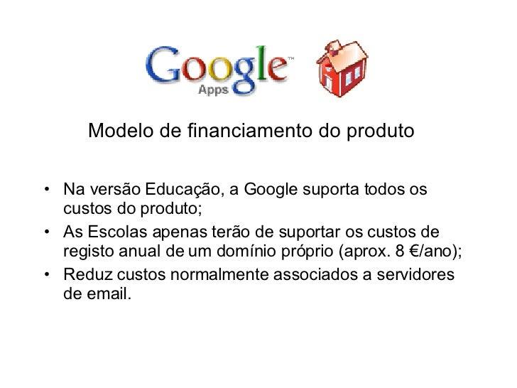<ul><li>Na versão Educação, a Google suporta todos os custos do produto; </li></ul><ul><li>As Escolas apenas terão de supo...