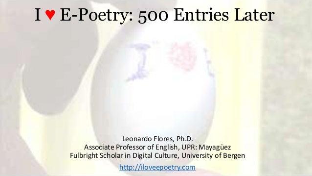 I ♥ E-Poetry: 500 Entries LaterLeonardo Flores, Ph.D.Associate Professor of English, UPR: MayagüezFulbright Scholar in Dig...