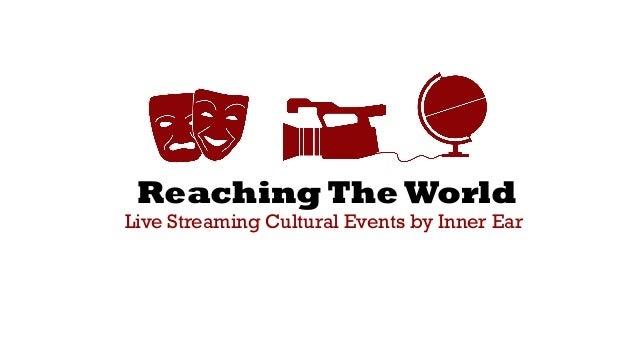 Reaching The World Live Streaming Cultural Events by Inner Ear