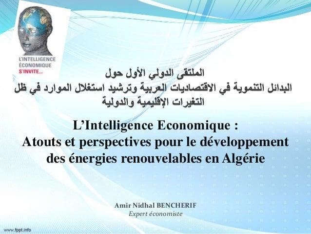 L'Intelligence Economique : Atouts et perspectives pour le développement des énergies renouvelables en Algérie Amir Nidhal...