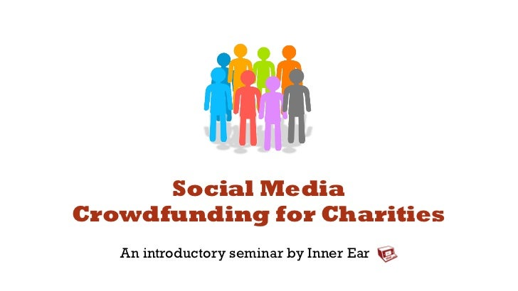 Social MediaCrowdfunding for Charities   An introductory seminar by Inner Ear