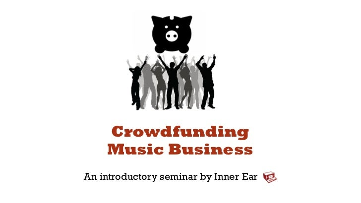 Crowdfunding    Music BusinessAn introductory seminar by Inner Ear