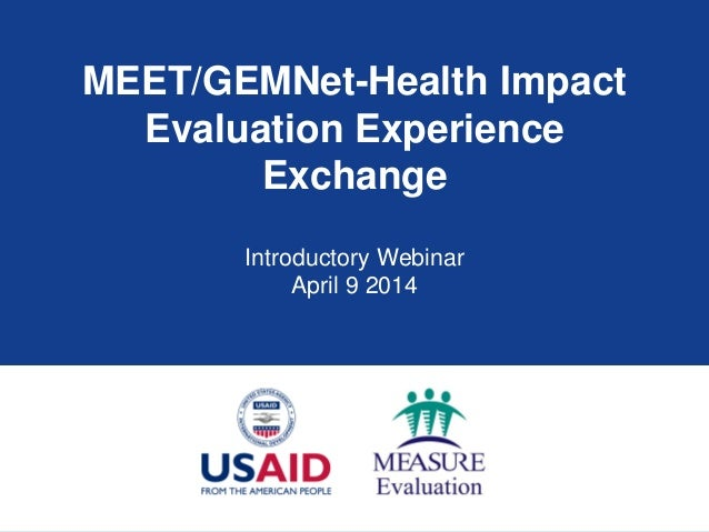 MEET/GEMNet-Health Impact Evaluation Experience Exchange Introductory Webinar April 9 2014
