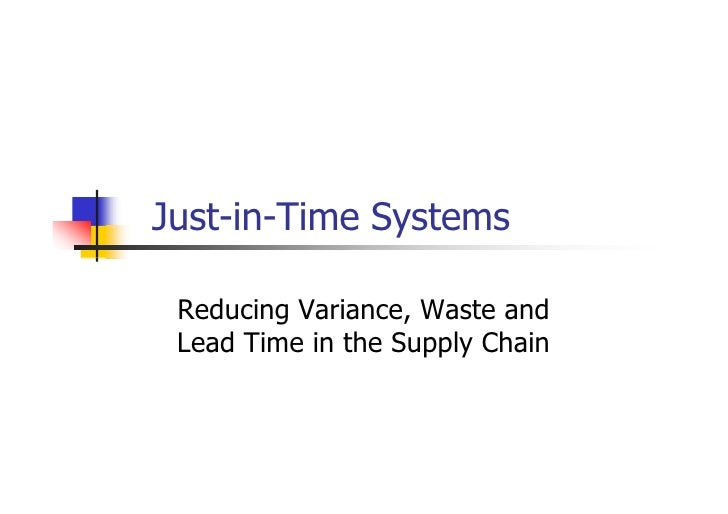 Just-in-Time Systems   Reducing Variance, Waste and  Lead Time in the Supply Chain