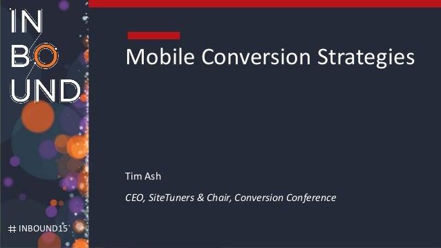 #Pubcon #CRO @tim_ash INBOUND15 Mobile Conversion Strategies Tim Ash CEO, SiteTuners & Chair, Conversion Conference