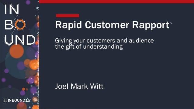 INBOUND15 Rapid Customer Rapport Giving your customers and audience the gift of understanding Joel Mark Witt TM