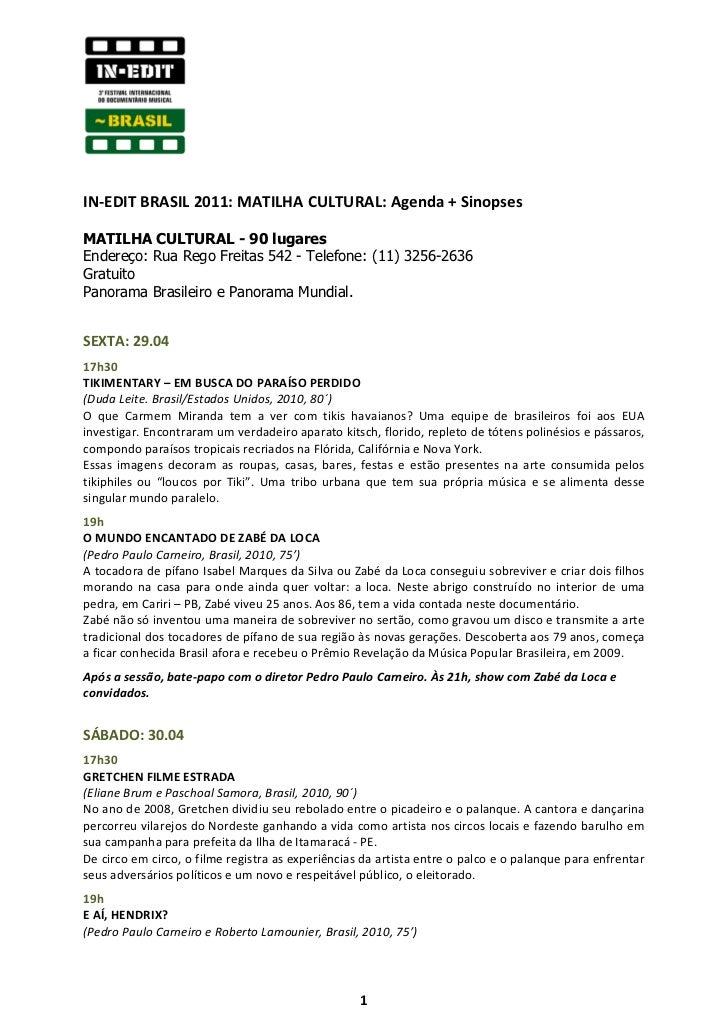 IN-EDIT BRASIL 2011: MATILHA CULTURAL: Agenda + SinopsesMATILHA CULTURAL - 90 lugaresEndereço: Rua Rego Freitas 542 - Tele...