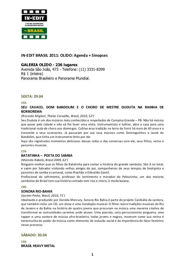 IN-EDIT BRASIL 2011: OLIDO: Agenda + SinopsesGALERIA OLIDO - 236 lugaresAvenida São João, 473 - Telefone: (11) 3331-8399R$...