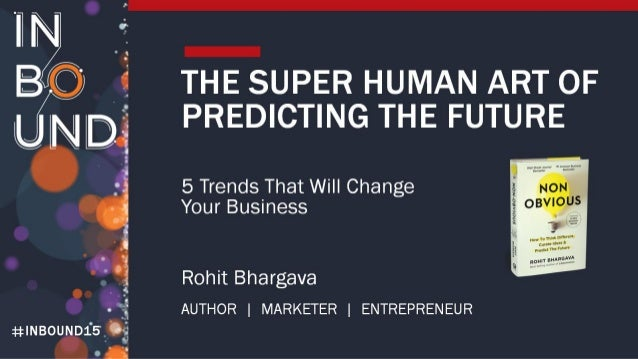 THE SUPER HUMAN ART OF PREDICTING THE FUTURE  5 Trends That Will Change Your Business     Rohit Bhargava AUTHOR |  MARKETE...