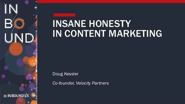 INBOUND15 INSANE HONESTY IN CONTENT MARKETING Doug Kessler Co-founder, Velocity Partners