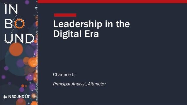 INBOUND15 Leadership in the Digital Era Charlene Li Principal Analyst, Altimeter