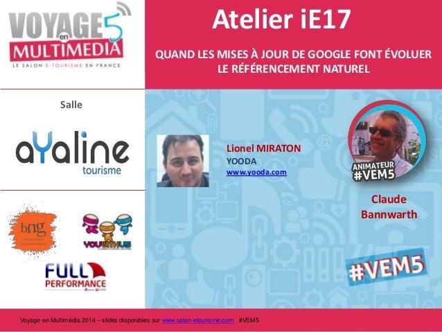 Atelier iE17 QUAND LES MISES À JOUR DE GOOGLE FONT ÉVOLUER LE RÉFÉRENCEMENT NATUREL Salle  Lionel MIRATON YOODA www.yooda....