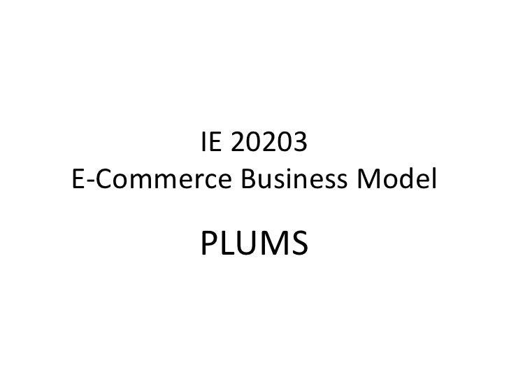 IE 20203E-Commerce Business Model<br />PLUMS<br />