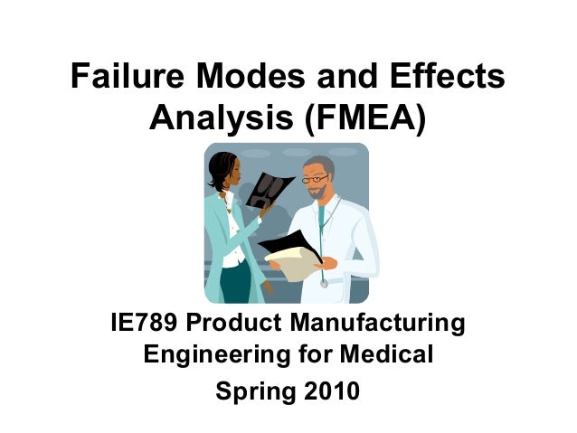 Failure Modes and Effects Analysis (FMEA) IE789 Product Manufacturing Engineering for Medical Spring 2010