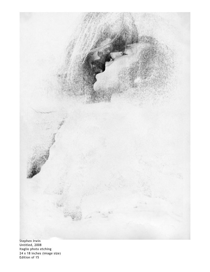 Stephen Irwin Untitled, 2008 Itaglio photo etching 24 x 18 inches (image size) Edition of 15