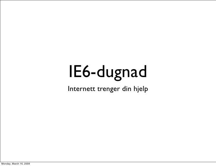 IE6-dugnad                          Internett trenger din hjelp     Monday, March 16, 2009